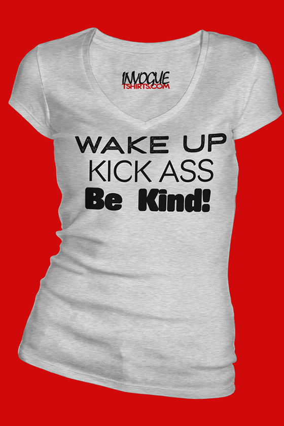 Wake Up Kick Ass Be Kind
