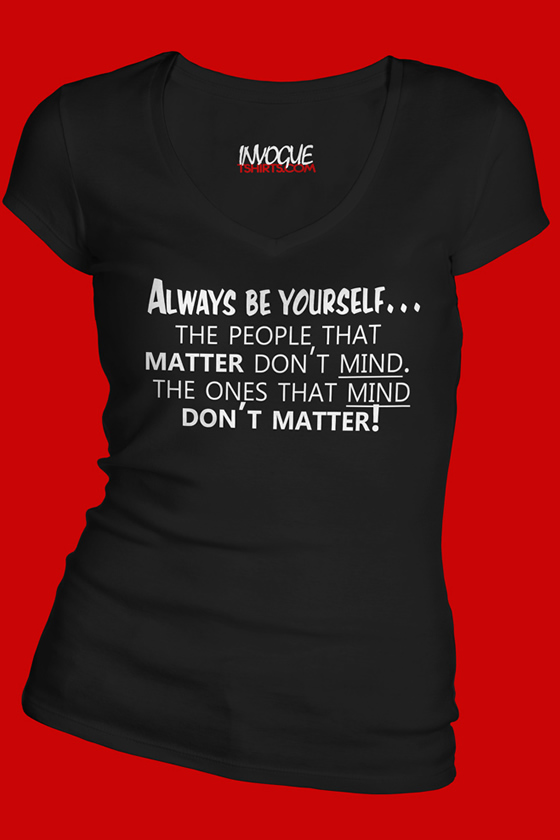 Always Be Yourself The People That Matter Don't Mind, The Ones That Mind Dont Matter