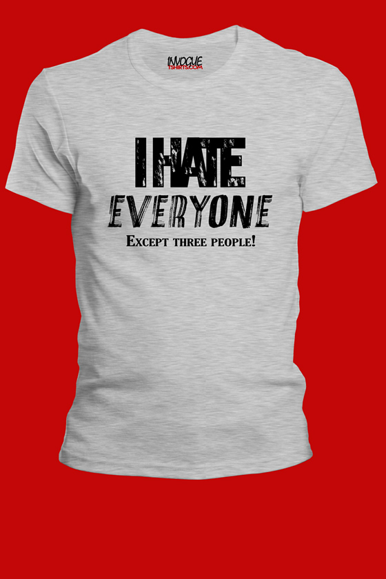 I Hate Everyone Except Three People!